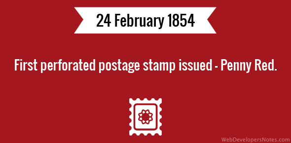 First perforated postage stamp issued - Penny Red.