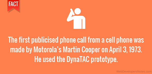 The first publicised phone call from a cell phone was made by Motorola's Martin Cooper on April 3, 1973. He used the DynaTAC prototype.