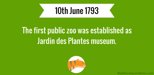 The first public zoo was established as Jardin des Plantes museum.