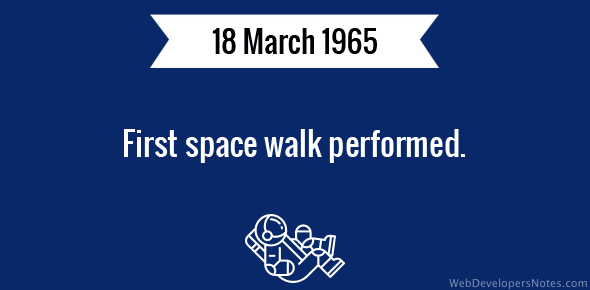 First space walk performed.