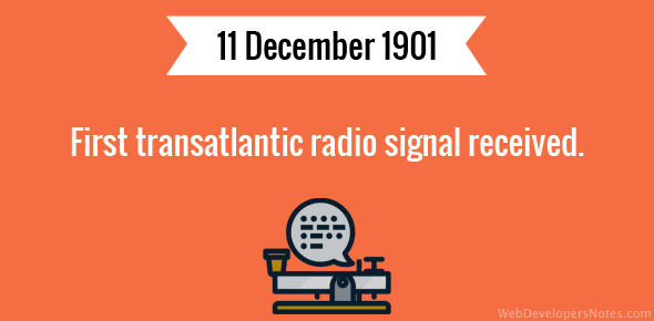 First transatlantic radio signal received.