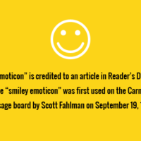 """The first use of an """"emoticon"""" is credited to an article in Reader's Digest May 1967 issue. However, the """"smiley emoticon"""" was first used on the Carnegie Mellon message board by Scott Fahlman on September 19, 1982."""