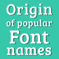 Origin of names of popular fonts