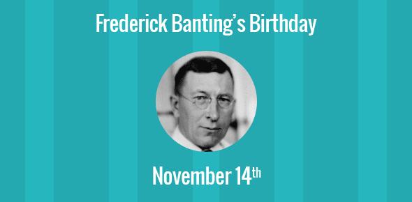 Frederick Banting Birthday - 14 November 1891