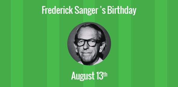 Frederick Sanger Birthday - 13 August 1918