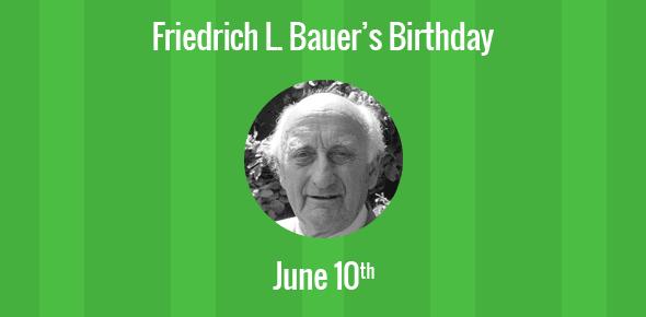 Friedrich L. Bauer Birthday - 10 June 1924