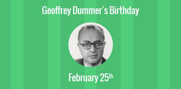 Geoffrey Dummer Birthday - 25 February 1909
