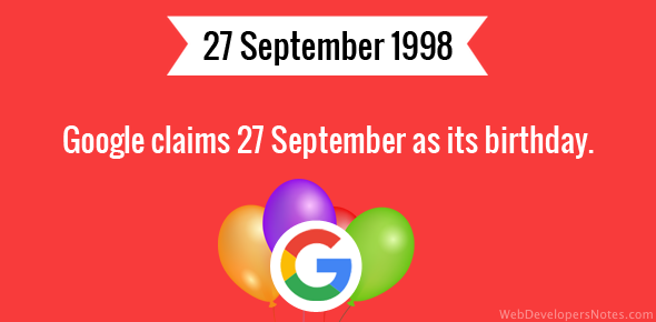 Google claims 27 September as its birthday.