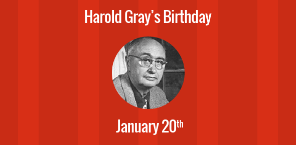 Harold Gray Birthday - 20 January 1894
