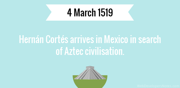 Hernán Cortés arrives in Mexico in search of Aztec civilisation.