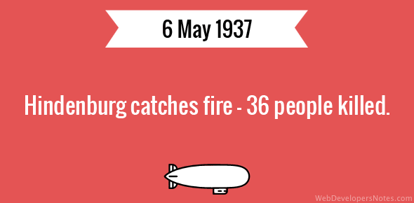 Hindenburg catches fire – 36 people killed