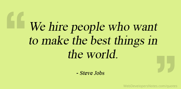 Steve jobs quote on hire people who want to make the best for Hire someone to decorate my house