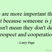 Ideas are more important than age. Just because someone is junior doesn't mean they don't deserve respect and cooperation.