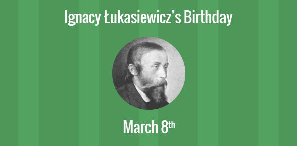 Ignacy Łukasiewicz Birthday - 8 March 1822
