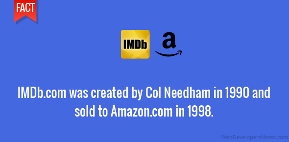 IMDb.com was created by Col Needham in 1990 and sold to Amazon.com in 1998.