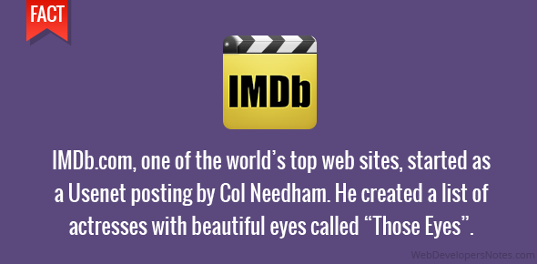 "IMDb.com, one of the world's top web sites, started as a Usenet posting by Col Needham. He created a list of actresses with beautiful eyes called ""Those Eyes""."