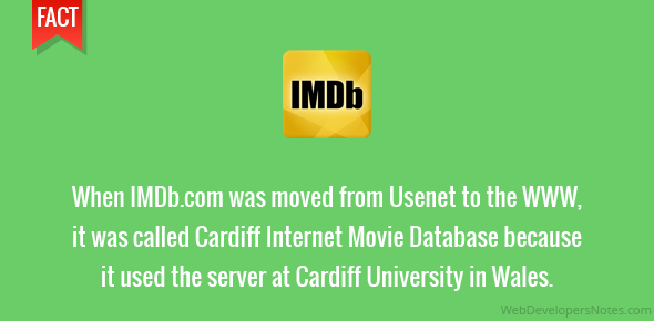 When IMDb.com was moved from Usenet to the WWW, it was called Cardiff Internet Movie Database because it used the server at Cardiff University in Wales.