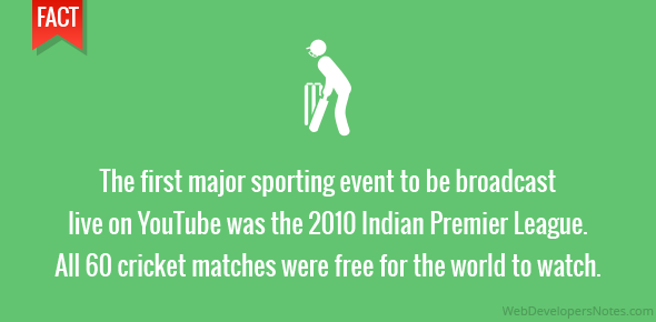 The first major sporting event to be broadcast live on YouTube was the 2010 Indian Premier League. All 60 cricket matches were free for the world to watch.