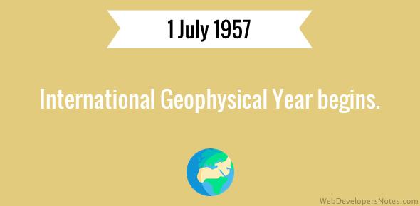International Geophysical Year begins