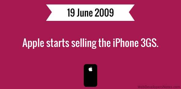 Apple starts selling the iPhone 3GS.