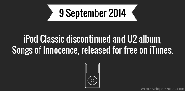 iPod Classic discontinued and U2 album, Songs of Innocence, released for free on iTunes.