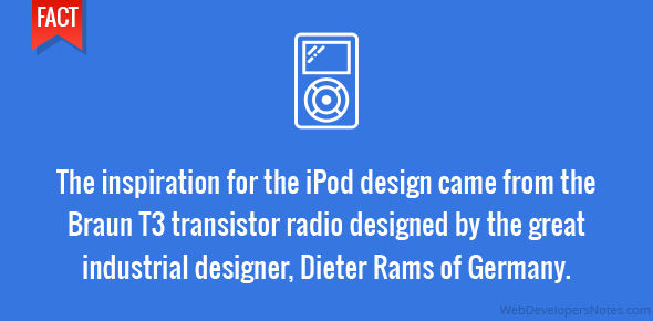 The inspiration for the iPod design came from the Braun T3 transistor radio designed by the great industrial designer, Dieter Rams of Germany.