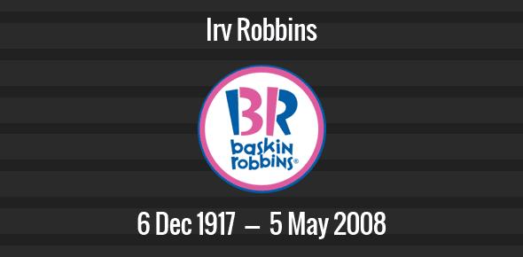 Irv Robbins Death Anniversary - 5 May 2008