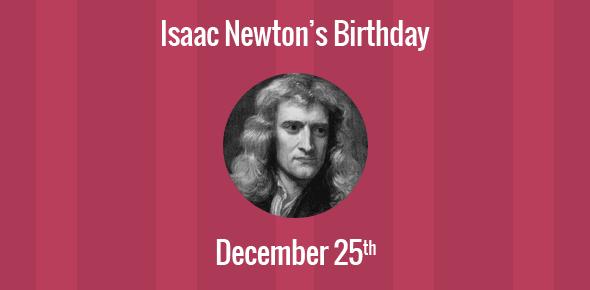Isaac Newton Birthday - 25 December 1642