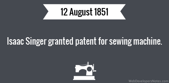 Isaac Singer granted patent for sewing machine