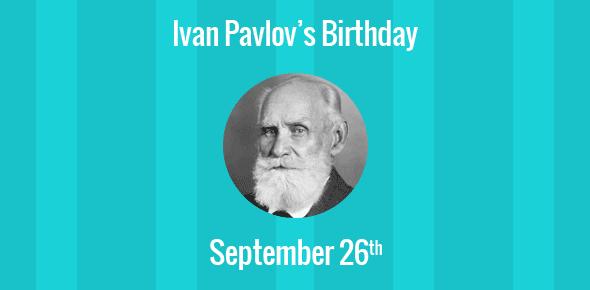 Ivan Pavlov Birthday - 26 September 1849
