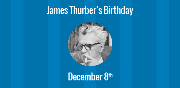 James Thurber Birthday - 8 December 1894