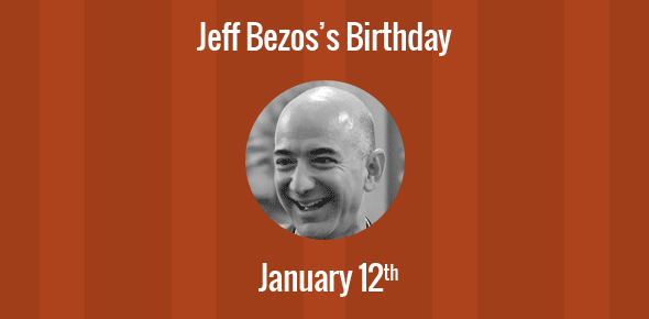 Jeff Bezos Birthday - 12 January 1964