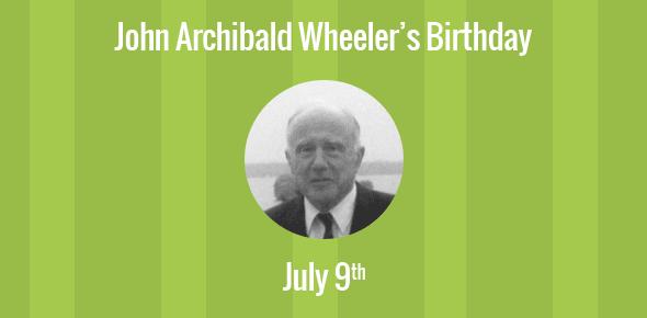 John Archibald Wheeler Birthday - 9 July 1911
