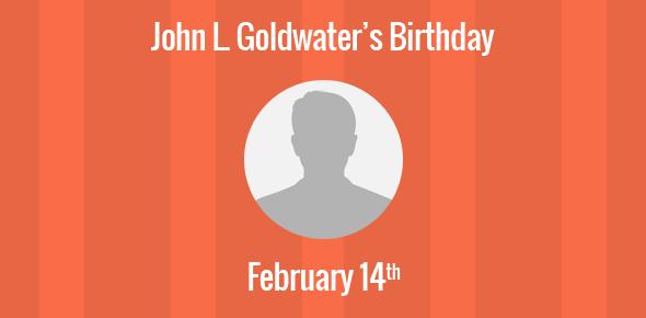 John L. Goldwater Birthday - 14 February 1916