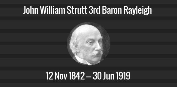 John William Strutt 3rd Baron Rayleigh Death Anniversary - 30 June 1919