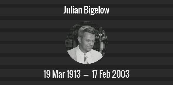 Julian Bigelow Death Anniversary - 17 February 2003