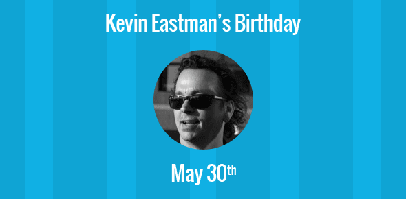 Kevin Eastman Birthday - 30 May 1962
