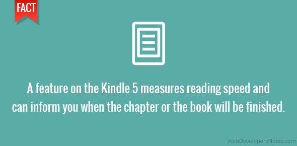 A feature on the Kindle 5 measures reading speed and can inform you when the chapter or the book will be finished.