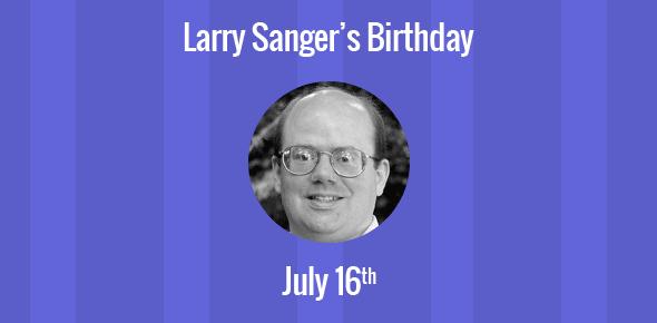 Larry Sanger Birthday - 16 July 1968