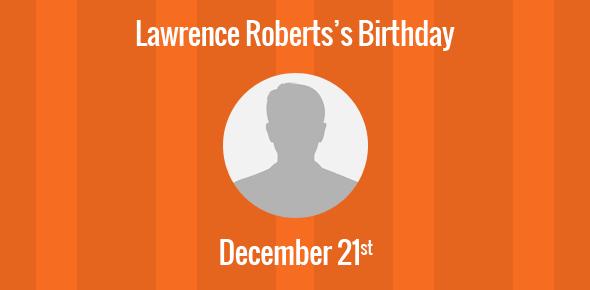 Lawrence Roberts Birthday - 21 December 1937