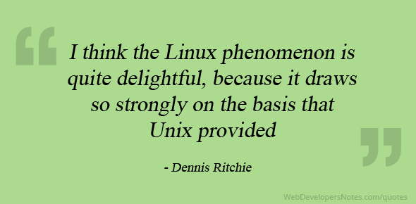 I think the Linux phenomenon is quite delightful, because it draws so strongly on the basis that Unix provided
