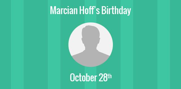 Marcian Hoff Birthday - 28 October 1937