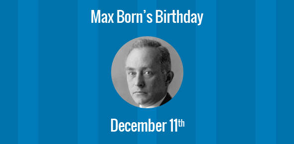 Max Born Birthday - 11 December 1882
