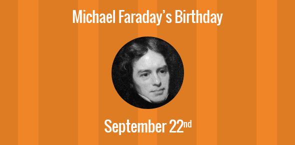 Michael Faraday Birthday - 22 September 1791