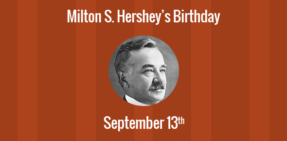 Milton S. Hershey Birthday - 13 September 1857