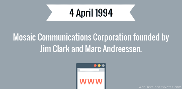 Mosaic Communications Corporation founded by Jim Clark and Marc Andreessen - 4 April, 1994