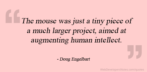 The mouse was just a tiny piece of a much larger project, aimed at augmenting human intellect.
