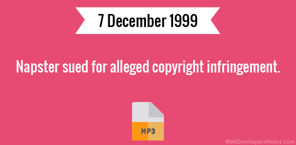 Napster sued for alleged copyright infringement.