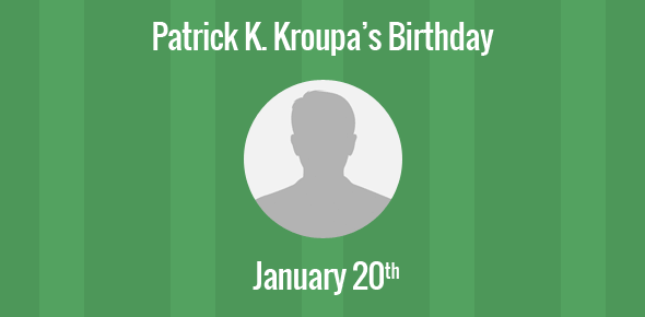Patrick K. Kroupa Birthday - 20 January 1969
