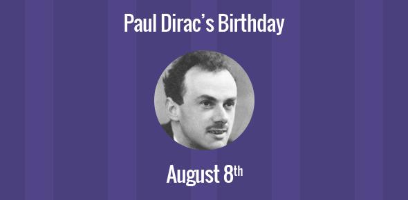 Paul Dirac Birthday - 8 August 1902
